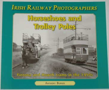 Horseshoes and Trolley Poles - Fintona and Howth Trams in the 1950s, by Anthony Burges
